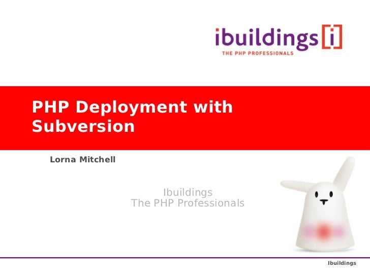 PHP Deployment with Subversion  Lorna Mitchell                           Ibuildings                   The PHP Professional...