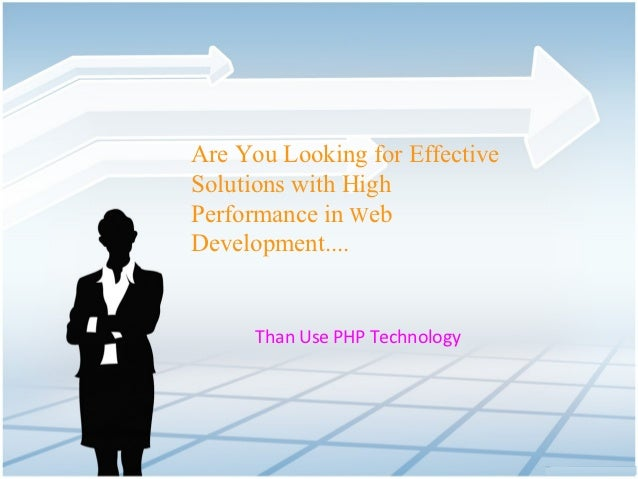 Are You Looking for EffectiveSolutions with HighPerformance in WebDevelopment....      Than Use PHP Technology