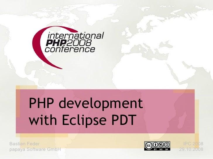 PHP development        with Eclipse PDT Bastian Feder               IPC 2008 papaya Software GmbH      29.10.2008