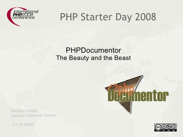 PHP Starter Day 2008                             PHPDocumentor                        The Beauty and the Beast     Bastian...