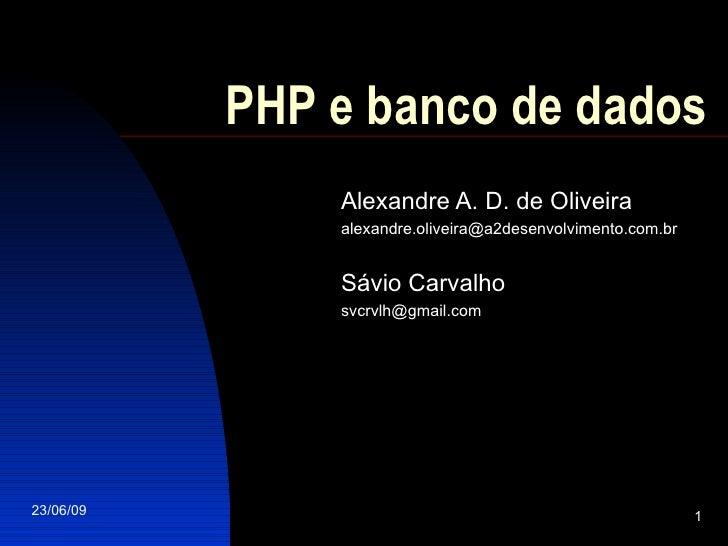 PHP e banco de dados Alexandre A. D. de Oliveira [email_address] Sávio Carvalho [email_address]