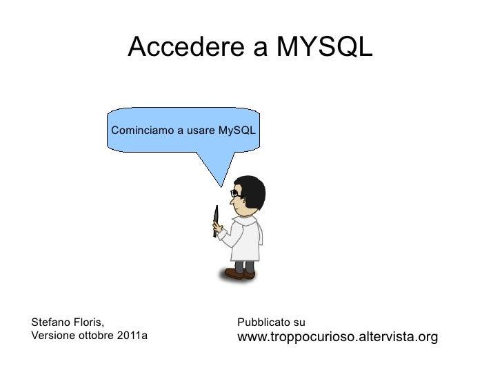 Accedere a MYSQL               Cominciamo a usare MySQLStefano Floris,                    Pubblicato suVersione ottobre 20...