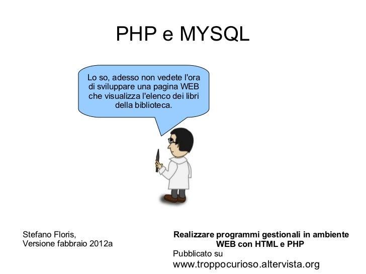 PHP e MYSQL                Lo so, adesso non vedete lora                di sviluppare una pagina WEB                che vi...