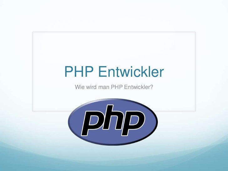 PHP Entwickler Wie wird man PHP Entwickler?
