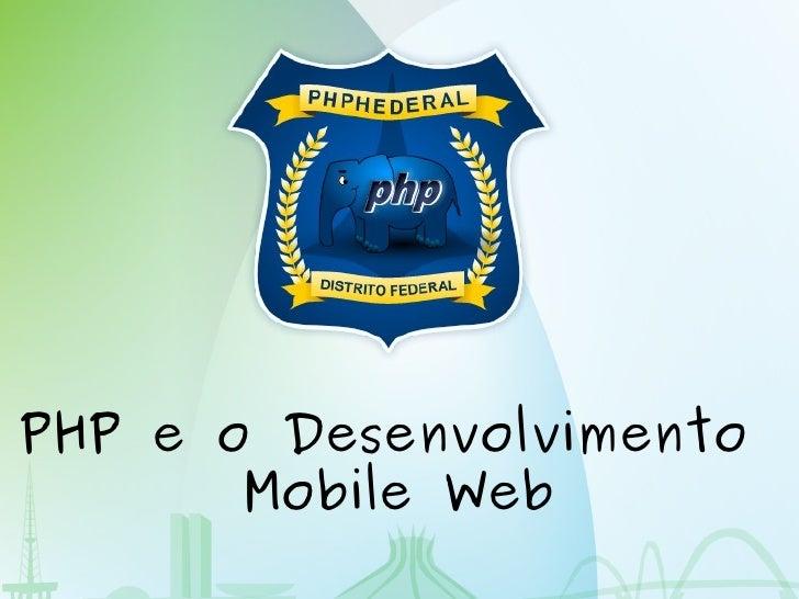 PHP e o Desenvolvimento        Mobile Web