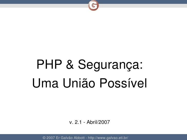 PHP&Segurança:     UmaUniãoPossível                      v.2.1Abril/2007                                        ...