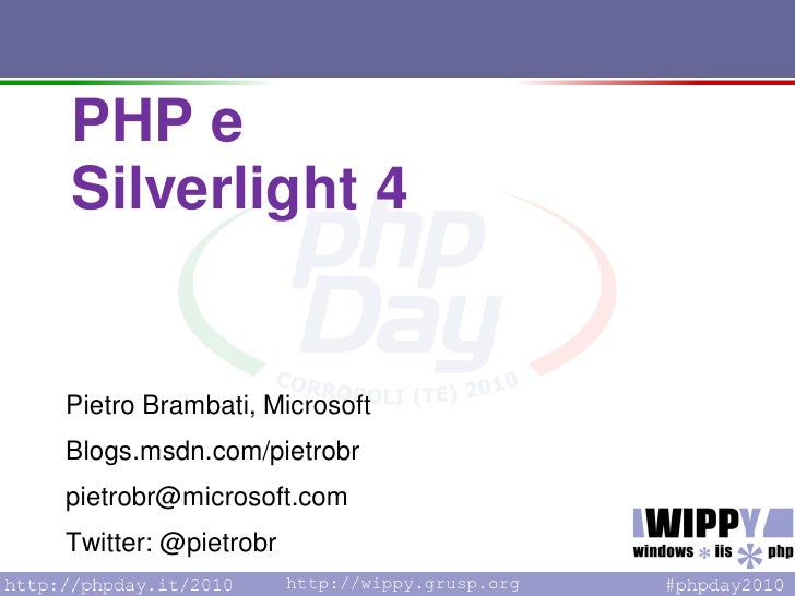 PHP e Silverlight 4   Pietro Brambati, Microsoft Blogs.msdn.com/pietrobr pietrobr@microsoft.com Twitter: @pietrobr        ...