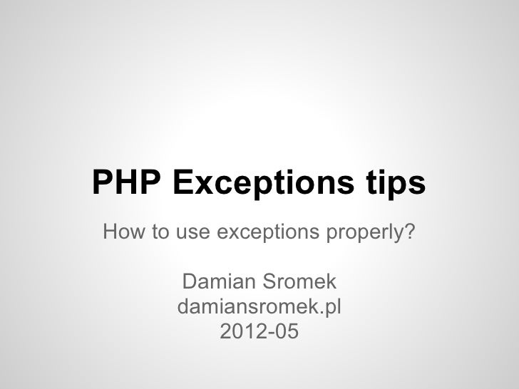 PHP Exceptions tipsHow to use exceptions properly?       Damian Sromek       damiansromek.pl          2012-05