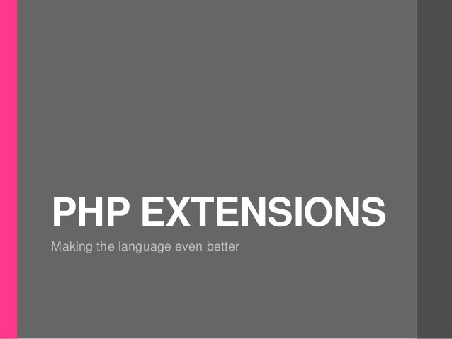 PHP EXTENSIONS Making the language even better