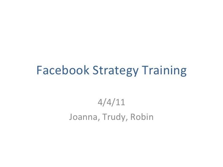 Facebook Strategy Training 4/4/11 Joanna, Trudy, Robin