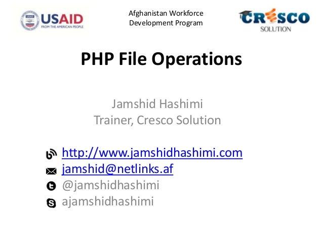 PHP File OperationsJamshid HashimiTrainer, Cresco Solutionhttp://www.jamshidhashimi.comjamshid@netlinks.af@jamshidhashimia...