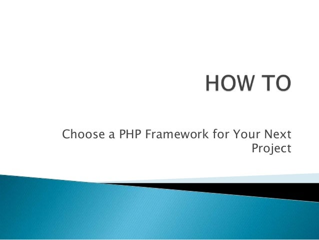 Choose a PHP Framework for Your Next                             Project