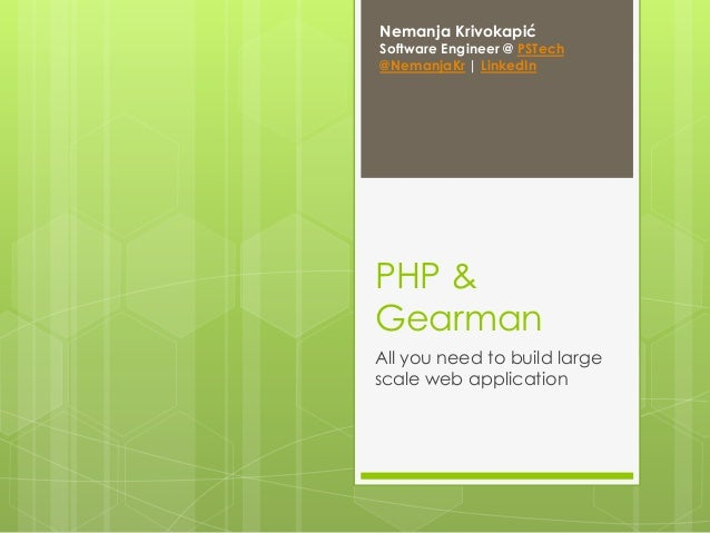 Nemanja Krivokapić  Software Engineer @ PSTech @NemanjaKr | LinkedIn  PHP & Gearman All you need to build large scale web ...