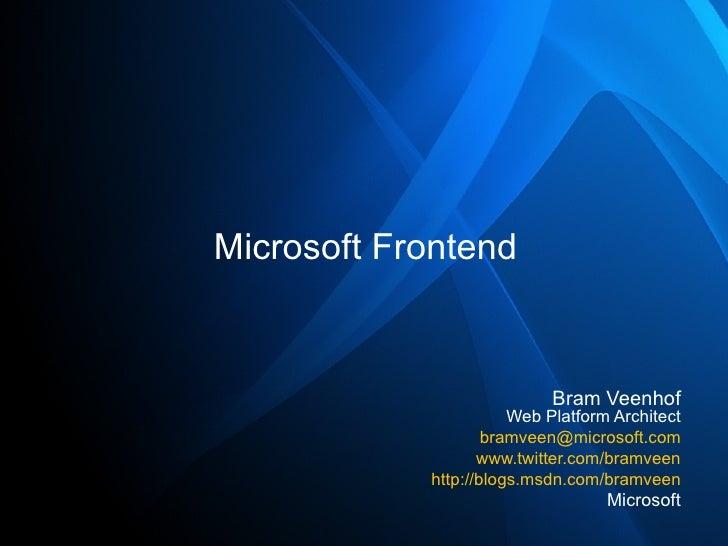 Microsoft Frontend Bram Veenhof Web Platform Architect [email_address] www.twitter.com/bramveen http://blogs.msdn.com/bram...