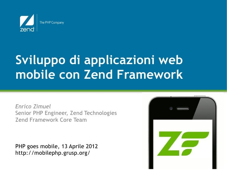 Sviluppo di applicazioni webmobile con Zend FrameworkEnrico ZimuelSenior PHP Engineer, Zend TechnologiesZend Framework Cor...