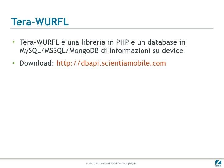 Tera-WURFL●    Tera-WURFL è una libreria in PHP e un database in    MySQL/MSSQL/MongoDB di informazioni su device●    Down...