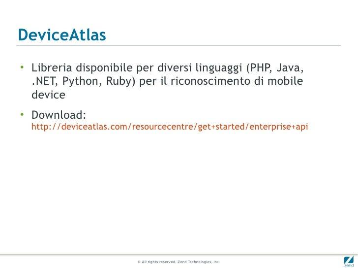 DeviceAtlas●    Libreria disponibile per diversi linguaggi (PHP, Java,    .NET, Python, Ruby) per il riconoscimento di mob...