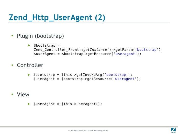 Zend_Http_UserAgent (2)●    Plugin (bootstrap)        ▶   $bootstrap =            Zend_Controller_Front::getInstance()->ge...