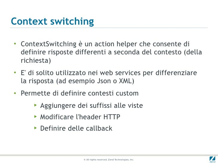 Context switching●    ContextSwitching è un action helper che consente di    definire risposte differenti a seconda del co...