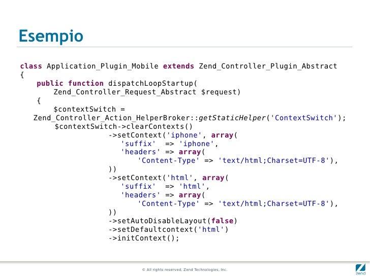 Esempioclass Application_Plugin_Mobile extends Zend_Controller_Plugin_Abstract{    public function dispatchLoopStartup(   ...
