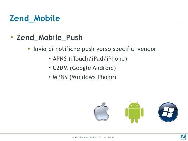 Zend_Mobile●    Zend_Mobile_Push      ▶   Invio di notifiche push verso specifici vendor               ●                 A...