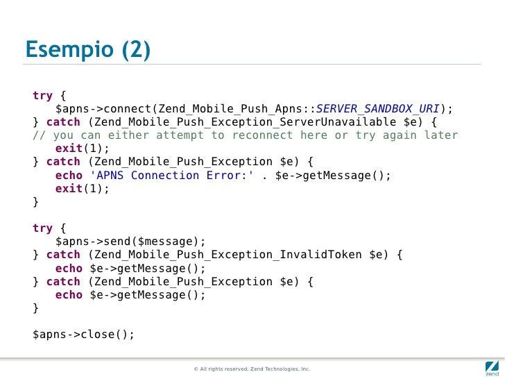 Esempio (2)try {   $apns->connect(Zend_Mobile_Push_Apns::SERVER_SANDBOX_URI);} catch (Zend_Mobile_Push_Exception_ServerUna...