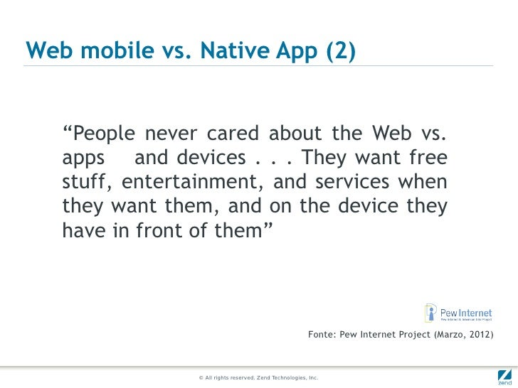 """Web mobile vs. Native App (2)   """"People never cared about the Web vs.   apps and devices . . . They want free   stuff, ent..."""