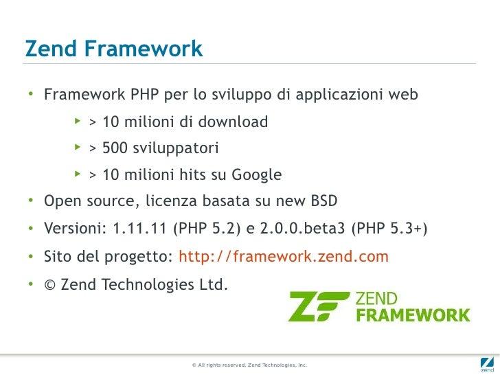 Zend Framework●    Framework PHP per lo sviluppo di applicazioni web        ▶   > 10 milioni di download        ▶   > 500 ...