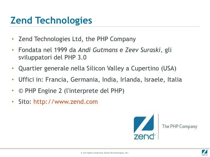 Zend Technologies●   Zend Technologies Ltd, the PHP Company●   Fondata nel 1999 da Andi Gutmans e Zeev Suraski, gli    svi...