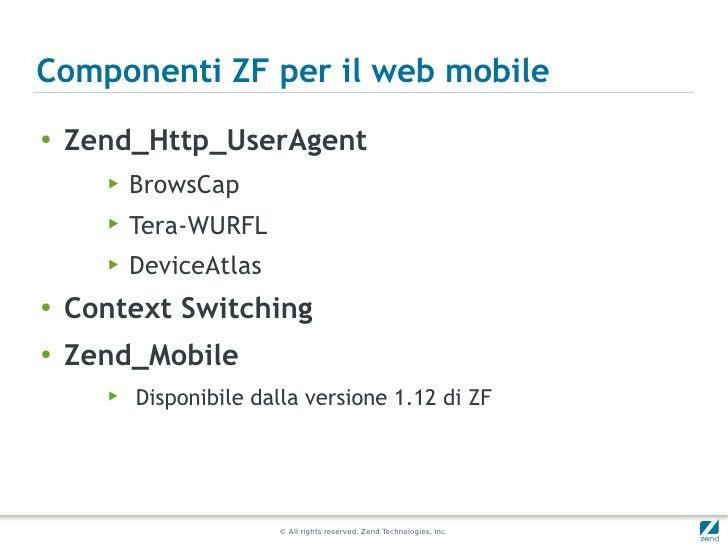 Componenti ZF per il web mobile●    Zend_Http_UserAgent       ▶   BrowsCap       ▶   Tera-WURFL       ▶   DeviceAtlas●    ...