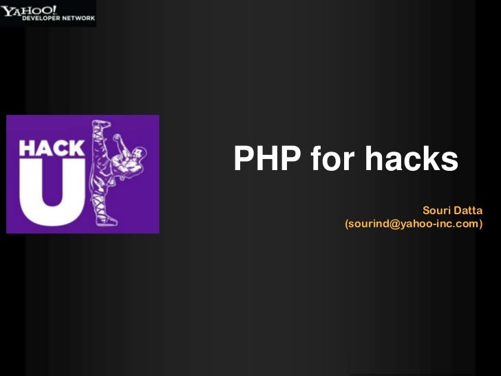 PHP for hacks                  Souri Datta      (sourind@yahoo-inc.com)