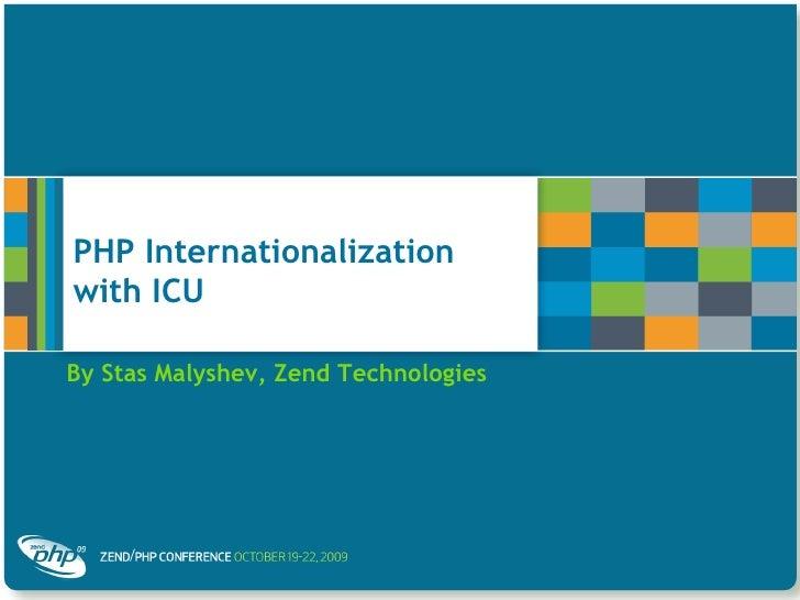 PHP Internationalization with ICU By Stas Malyshev, Zend Technologies