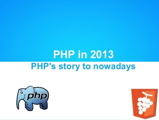 PHP in 2013PHPs story to nowadays