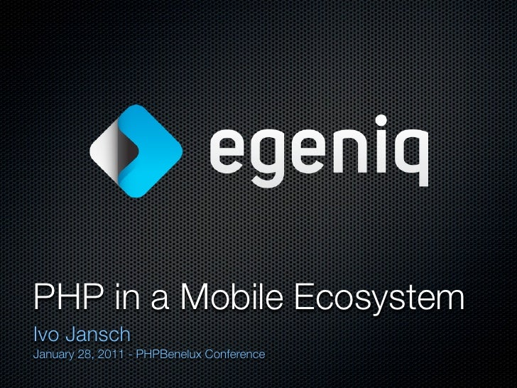 PHP in a Mobile EcosystemIvo JanschJanuary 28, 2011 - PHPBenelux Conference