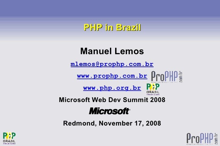 PHP in Brazil           Manuel Lemos        mlemos@prophp.com.br         www.prophp.com.br           www.php.org.br     Mi...