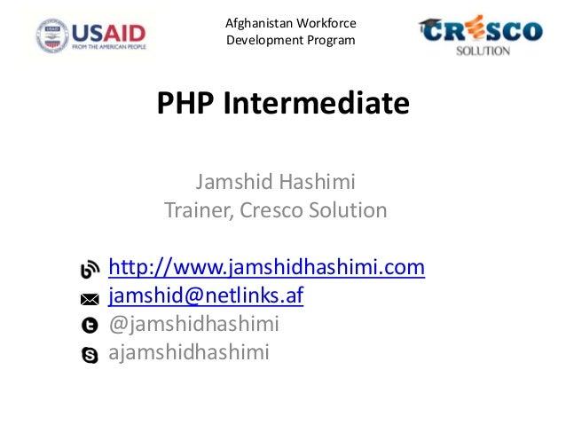 PHP IntermediateJamshid HashimiTrainer, Cresco Solutionhttp://www.jamshidhashimi.comjamshid@netlinks.af@jamshidhashimiajam...