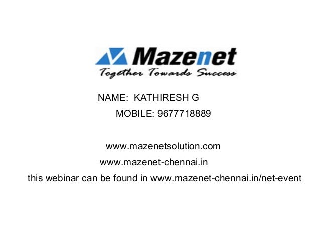 NAME: KATHIRESH G MOBILE: 9677718889 www.mazenetsolution.com www.mazenet-chennai.in this webinar can be found in www.mazen...