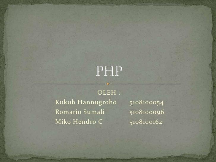 OLEH :<br />Kukuh Hannugroho 5108100054<br />Romario Sumali5108100096<br />Miko Hendro C5108100162<br />PHP<br />