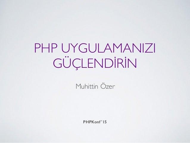 PHP UYGULAMANIZI GÜÇLENDİRİN Muhittin Özer PHPKonf '15
