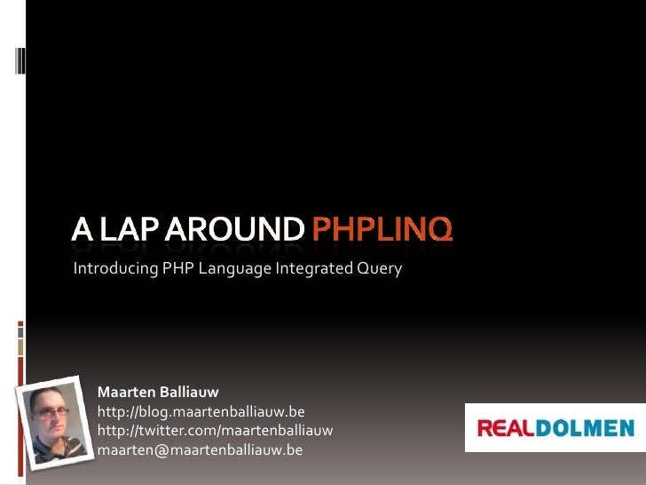 A lap around PHPLinq<br />Introducing PHP Language Integrated Query<br />Maarten Balliauw<br />http://blog.maartenballiauw...