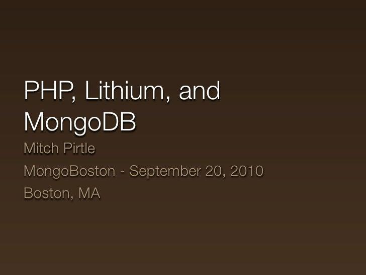 PHP, Lithium, and MongoDB Mitch Pirtle MongoBoston - September 20, 2010 Boston, MA