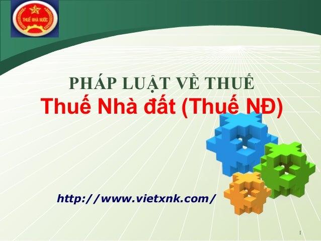 LOGO 1 http://www.vietxnk.com/ PHÁP LUẬT VỀ THUẾ Thuế Nhà đất (Thuế NĐ)