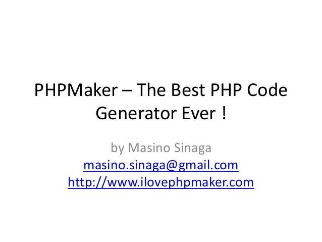 PHPMaker – The Best PHP Code Generator Ever ! by Masino Sinaga masino.sinaga@gmail.com http://www.ilovephpmaker.com