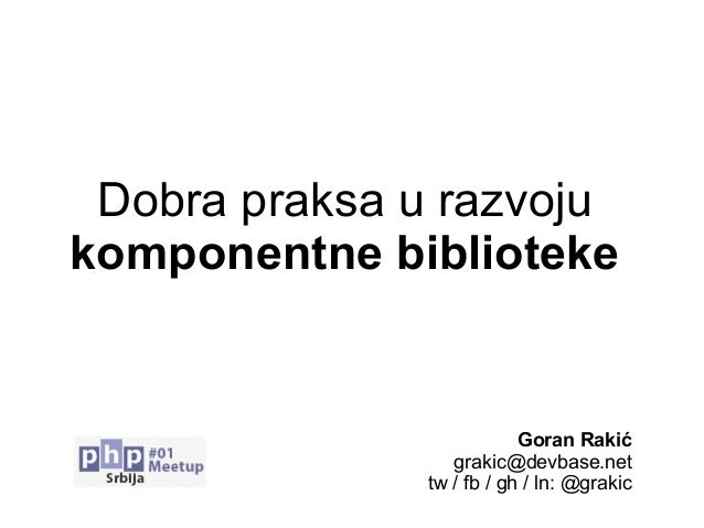 Dobra praksa u razvojukomponentne bibliotekeGoran Rakićgrakic@devbase.nettw / fb / gh / ln: @grakic