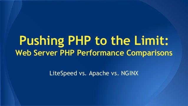 Pushing PHP to the Limit:  Web Server PHP Performance Comparisons  LiteSpeed vs. Apache vs. NGINX