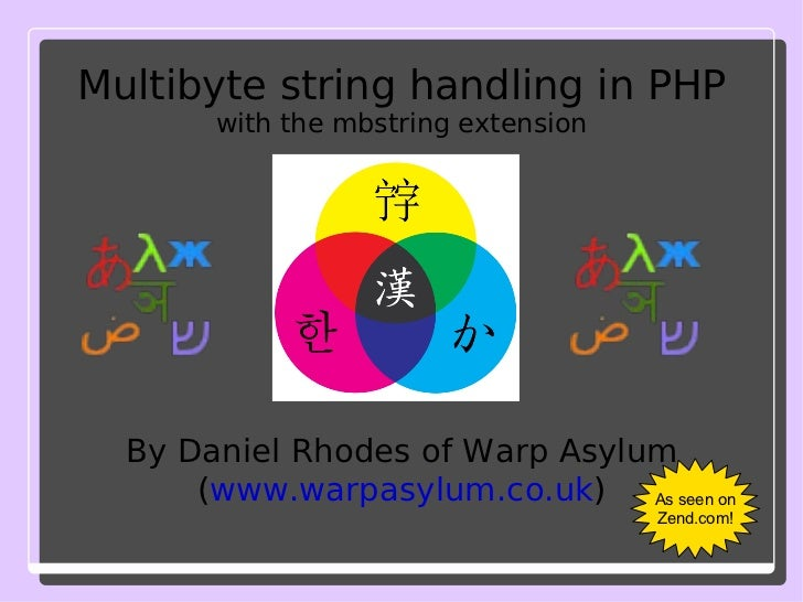 Multibyte string handling in PHP with the mbstring extension By Daniel Rhodes of Warp Asylum ( www.warpasylum.co.uk ) As s...