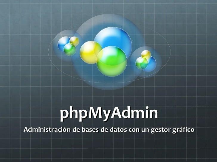 phpMyAdmin Administración de bases de datos con un gestor gráfico