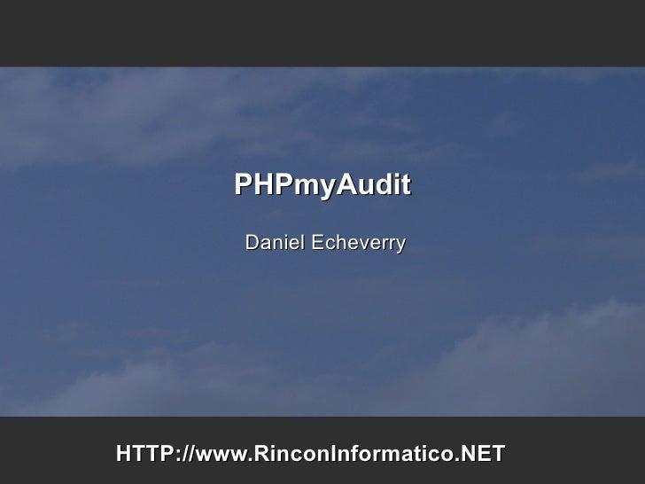 PHPmyAudit Daniel Echeverry HTTP://www.RinconInformatico.NET
