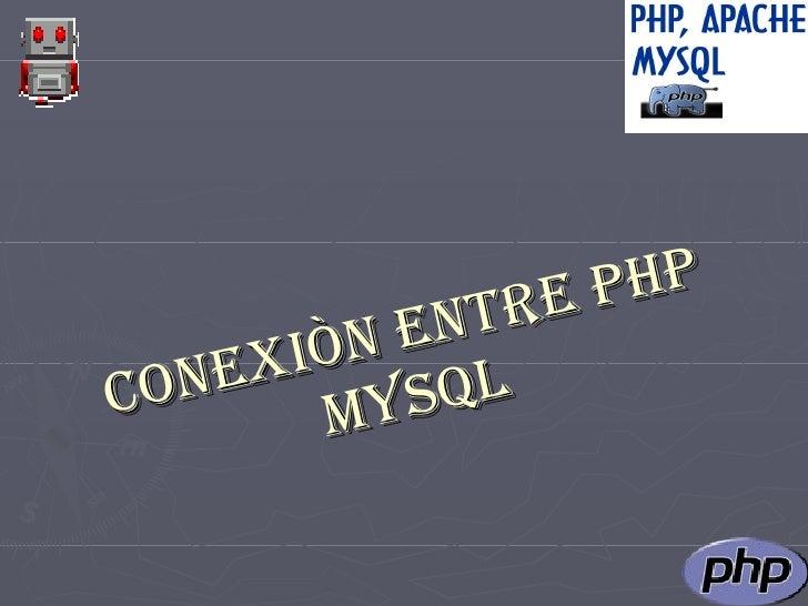 CONEXIÒN ENTRE PHP MYSQL