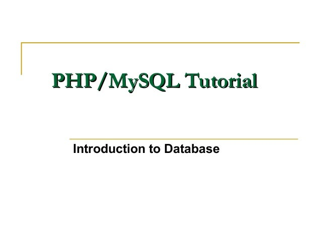 PHP/MySQL Tutorial Introduction to Database